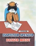 Inspector Spencer Solves the Curious Case of Danger Mouse ebook by Ellen B. Greenberg