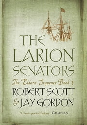The Larion Senators - The Eldarn Sequence Book 3 ebook by Rob Scott,Jay Gordon
