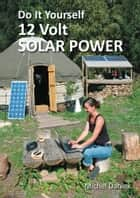 Do It Yourself 12 Volt Solar Power ebook by Michel Daniek