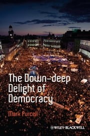 The Down-Deep Delight of Democracy ebook by Mark Purcell