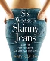 Six Weeks to Skinny Jeans - Blast Fat, Firm Your Butt, and Lose Two Jean Sizes ebook by Amy Cotta