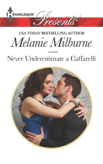 Never Underestimate a Caffarelli eBook by Melanie Milburne