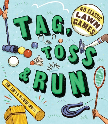 Tag, Toss & Run - 40 Classic Lawn Games ebook by Victoria Rowell,Paul Tukey