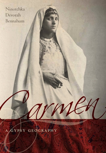 Carmen, a Gypsy Geography ebook by Ninotchka Devorah Bennahum