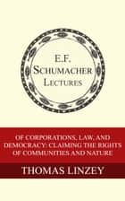 Of Corporations, Law, and Democracy: Claiming the Rights of Communities and Nature ebook by Thomas Linzey, Hildegarde Hannum