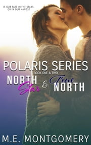 North Star and True North - Polaris Series ebook by M.E. Montgomery