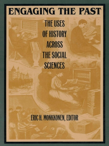 Engaging the Past - The Uses of History Across the Social Sciences ebook by