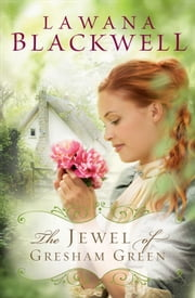 Jewel of Gresham Green, The (The Gresham Chronicles Book #4) ebook by Lawana Blackwell