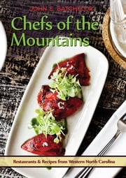 Chefs of the Mountains - Restaurants & Recipes from Western North Carolina ebook by John E. Batchelor