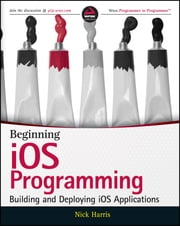 Beginning iOS Programming - Building and Deploying iOS Applications ebook by Nick Harris