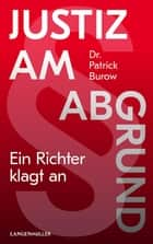 Justiz am Abgrund - Ein Richter klagt an ebook by Patrick Burow