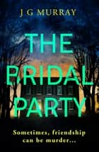 The Bridal Party - Perfect for fans of Lucy Foley's The Guest List ebook by J G Murray