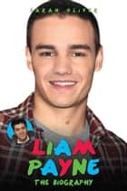 Zayn Malik The Biography Vs. Liam Payne The Biography ebook by Sarah Oliver
