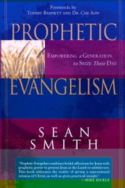 Prophetic Evangelism: Empowering a Generation to Seize Their Day ebook by Sean Smith