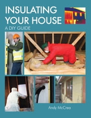 INSULATING YOUR HOUSE - A DIY Guide ebook by Andy McCrea