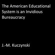The American Educational System is an Invidious Bureaucracy audiobook by J.-M. Kuczynski