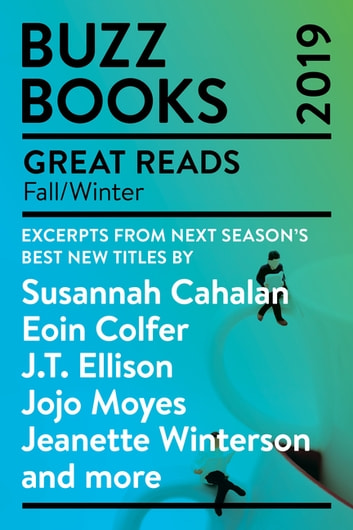 Buzz Books 2019: Fall/Winter - Excerpts from next season's best new titles by Susannah Cahalan, Eoin Colfer, J.T. Ellison, Jojo Moyes,Jeanette Winterson and more ebook by Publishers Lunch