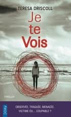Je te vois ebook by Teresa Driscoll