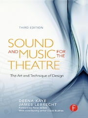 Sound and Music for the Theatre - The Art & Technique of Design ebook by Deena Kaye,James LeBrecht
