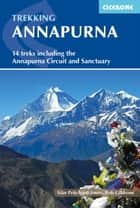 Annapurna - 14 treks including the Annapurna Circuit and Sanctuary ebook by Siân Pritchard-Jones, Bob Gibbons