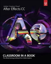 Adobe After Effects CC Classroom in a Book ebook by Adobe Creative Team