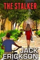 The Stalker ebook by Jack Erickson