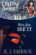 Now You See It - A Darcy Sweet Cozy Mystery, #29 ebook by K.J. Emrick