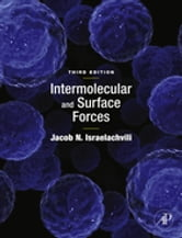 Intermolecular and Surface Forces - Revised Third Edition ebook by Jacob N. Israelachvili