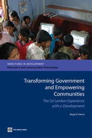 Transforming Government and Empowering Communities?: The Sri Lanka Experience with E-Development ebook by Hanna, Nagy K.