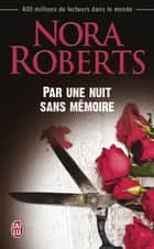Par une nuit sans mémoire ebook by Nora Roberts, Michèle Pernoud, Jérôme Pernoud