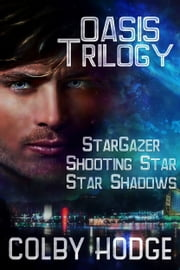 The Oasis Trilogy - Stargazer, Shooting Star, Star Shadows ebook by Cindy Holby,Colby Hodge