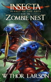 Insecta: Planet of the Ants (Book 1 - Zombie Nest) ebook by W Thor Larson