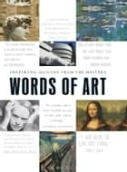 Words of Art - Inspiring Quotes from the Masters ebook by Adams Media