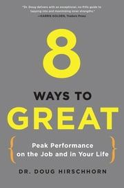 8 Ways to Great - Peak Performance on the Job and in Your Life ebook by Doug Hirschhorn