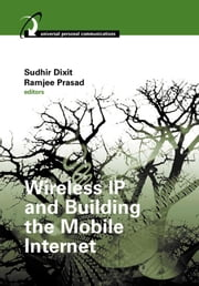 Wireless IP and Building the Mobile Internet ebook by Dixit