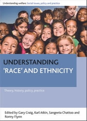 Understanding 'race' and ethnicity - Theory, history, policy, practice ebook by Craig, Gary,Atkin, Karl,Chattoo, Sangeeta