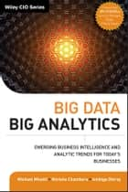 Big Data, Big Analytics - Emerging Business Intelligence and Analytic Trends for Today's Businesses ebook by Michael Minelli, Michele Chambers, Ambiga Dhiraj