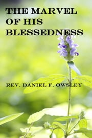 The Marvel of His Blessedness ebook by Rev. Daniel F. Owsley