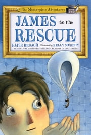James to the Rescue ebook by Elise Broach,Kelly Murphy