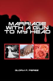 Marriage with a Gun to my Head ebook by Gloria F. Perez