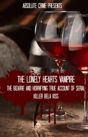 The Lonely Hearts Vampire - The Bizarre and Horrifying True Account of Serial Killer Bela Kiss ebook by Wallace Edwards