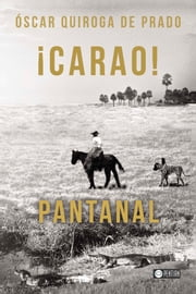 ¡Carao! Pantanal ebook by Kobo.Web.Store.Products.Fields.ContributorFieldViewModel