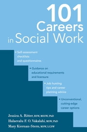 101 Careers in Social Work ebook by Dr. Jessica Ritter, PhD,Dr. Halaevalu F. Vakalahi, PhD,Ms. Mary Kiernan-Stern, MSW, LCSW