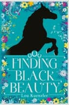 Finding Black Beauty eBook by Lou Kuenzler