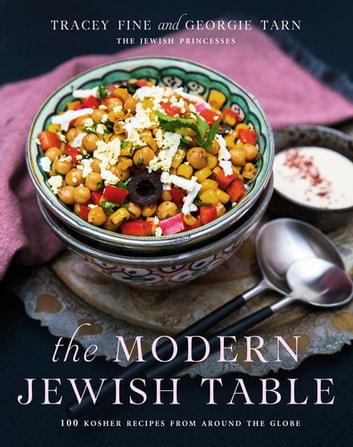 The Modern Jewish Table - 100 Kosher Recipes from Around the Globe eBook by Tracey Fine,Georgie Tarn