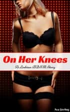 On Her Knees: A Lesbian BDSM Story ebook by Ava Sterling