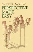 Perspective Made Easy ebook by Ernest R. Norling