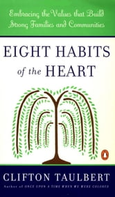 Eight Habits of the Heart - Embracing the Values that Build Strong Families and Communities ebook by Clifton L. Taulbert