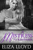 A Mistress To Remember - Birds of Paradise, #3 ebook by Eliza Lloyd