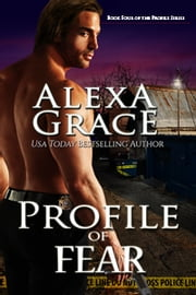 Profile of Fear - Book Four of the Profile Series ebook by Alexa Grace